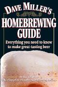 Dave Millers Homebrewing Guide Everything You Need to Know to Make Great Tasting Beer