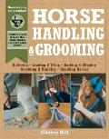 Horse Handling & Grooming A Step By Step Photographic Guide to Mastering Over 100 Horsekeeping Skills
