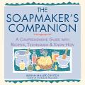 Soapmakers Companion A Comprehensive Guide with Recipes Techniques & Know How
