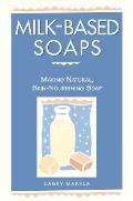 Milk Based Soaps Making Natural Skin Nourishing Soap