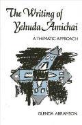 Writings Of Yehuda Amichai A Thematic Ap