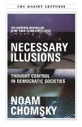 Necessary Illusions Thought Control In Democratic Societies