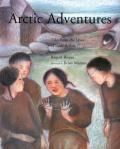 Arctic Adventures Tales from the Lives of Inuit Artists