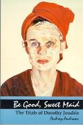 Be Good, Sweet Maid: The Trials of Dorothy Joudrie