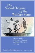 The Social Origins of the Welfare State: Quebec Families, Compulsory Education, and Family Allowances, 1940-1955