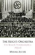 Reichs Orchestra 1933 1945 The Berlin Philharmonic & National Socialism
