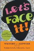 Let's Face It!: Writing and Artwork from Parc