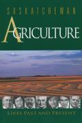 Saskatchewan Agriculture: Lives Past and Present