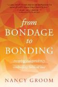 From Bondage to Bonding: A Working Guide to Recovery from Codependency and Other Injuries of the Heart