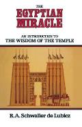 Egyptian Miracle An Introduction to the Wisdom of the Temple