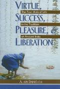 Virtue Success Pleasure & Liberation The Four Aims of Life in the Tradition of Ancient India
