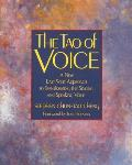 Tao of Voice A New East West Approach to Transforming the Singing & Speaking Voice