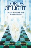 Lords of Light: The Path of Initiation in the Western Mysteries: The Teachings of the Ibis Fraternity
