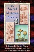 Sacred Mushroom Seeker Tributes to R Gordon Wasson by Terence McKenna Joan Halifax Peter T Furst Albert Hofmann Richard Evans Schultes