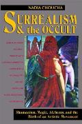 Surrealism & the Occult Shamanism Magic Alchemy & the Birth of an Artistic Movement