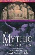 Mythic Imagination The Quest for Meaning Through Personal Mythology