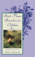 Bach Flower Remedies for Children A Parents Guide