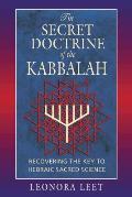 Secret Doctrine of the Kabbalah Recovering the Key to Hebraic Sacred Science
