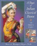 Yoga of Indian Classical Dance The Yoginis Mirror