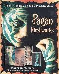 Pagan Fleshworks The Alchemy of Body Modification
