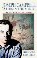 Joseph Campbell A Fire in the Mind The Authorized Biography