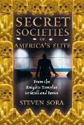 Secret Societies of Americas Elite From the Knights Templar to Skull & Bones