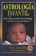 Astrologia Infantil: Guia Para Favorecer Los Dones Naturales de Los Ninos