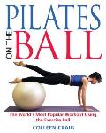 Pilates on the Ball The Worlds Most Popular Workout Using the Exercise Ball