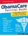 ObamaCare Survival Guide the Affordable Care Act & What it Means for You & Your Healthcare
