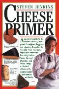 Cheese Primer A Passionate Guide to the Worlds Cheeses