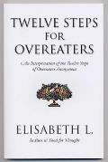 Twelve Steps for Overeaters Anonymous An Interpretation of the Twelve Steps of Overeaters Anonymous
