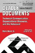 Deadly Documents: Technical Communication, Organizational Discourse, and the Holocaust: Lessons from the Rhetorical Work of Everyday Tex