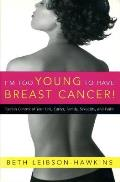I'm Too Young to Have Breast Cancer!: Regain Control of Your Life, Career, Family, Sexuality, and Faith
