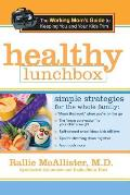 Healthy Lunchbox The Working Moms Guide to Keeping You & Your Kids Trim