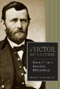 Victor Not a Butcher Ulysses S Grants Overlooked Military Genius