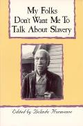 My Folks Don't Want Me to Talk about Slavery: Personal Accounts of Slavery in North Carolina