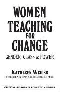 Women Teaching for Change: Gender, Class and Power
