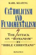 Catholicism & Fundamentalism The Attack on Romanism by Bible Christians