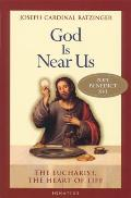 God Is Near Us The Eucharist the Heart of Life