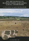 The Archaeology of Banbury Flood Alleviation Scheme, Oxfordshire: Neolithic and Roman Occupation in the Cherwell Valley