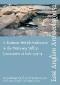 A Roman Settlement in the Waveney Valley: Excavations at Scole, 1993-4