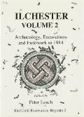Ilchester Volume 2: Archaeology, Excavations and Fieldwork to 1984