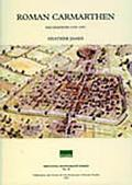 Roman Carmarthen: Excavations, 1978-1993