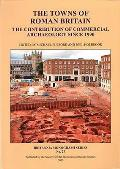 The Towns of Roman Britain: The Contribution of Commercial Archaeology Since 1990