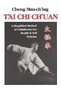 Tai Chi Chuan A Simplified Method of Calisthenics for Health & Self Defense