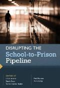 Disrupting the School to Prison Pipeline