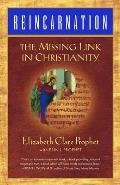 Reincarnation The Missing Link in Christianity