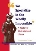 We Specialize in the Wholly Impossible A Reader in Black Womens History