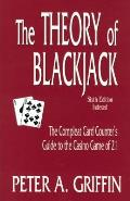 The Theory of Blackjack: The Complete Card Counter's Guide to the Casino Game of 21