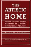 The Artistic Home: Discussions with Artistic Directors of America's Institutional Theatres